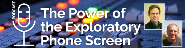Podcast - The Power of the Exploratory Phone Screen